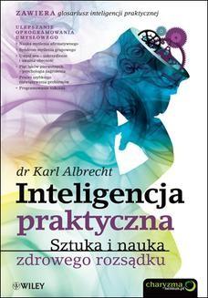 Chomikuj, ebook online Inteligencja praktyczna. Sztuka i nauka zdrowego rozsądku. Karl Albrecht