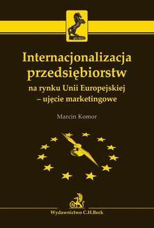 Chomikuj, pobierz ebook online Internacjonalizacja przedsiębiorstw na rynku Unii Europejskiej – ujęcie marketingowe. Marcin Komor