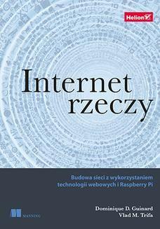 Chomikuj, ebook online Internet rzeczy. Budowa sieci z wykorzystaniem technologii webowych i Raspberry Pi. Dominique Guinard