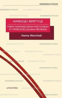 Chomikuj, ebook online Inwencje i repetycje. Formy doświadczenia poetyckiego w twórczości Juliana Przybosia. Hanna Marciniak