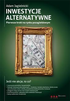 Chomikuj, pobierz ebook online Inwestycje alternatywne. Pierwsze kroki na rynku pozagiełdowym. Adam Jagielnicki
