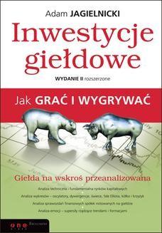 Chomikuj, ebook online Inwestycje giełdowe. Jak grać i wygrywać. Wydanie II rozszerzone. Adam Jagielnicki
