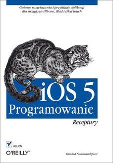 Chomikuj, ebook online iOS 5. Programowanie. Receptury. Vandad Nahavandipoor