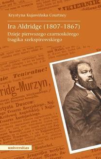 Chomikuj, ebook online Ira Aldridge (1807-1867). Dzieje pierwszego czarnoskórego tragika szekspirowskiego. Krystyna Kujawińska-Courtney