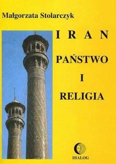 Chomikuj, ebook online Iran. Państwo i religia. Małgorzata Stolarczyk