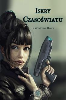 Chomikuj, ebook online Iskry Czasoświatu. Krzysztof Bonk