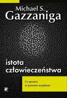 Chomikuj, ebook online Istota człowieczeństwa. Michael S. Gazzaniga