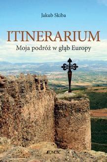 Chomikuj, ebook online Itinerarium. Moja podróż w głąb Europy. Jakub Skiba