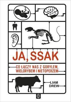 Chomikuj, ebook online Ja, ssak. Co łączy nas z gorylem, wielorybem i nietoperzem. Liam Drew