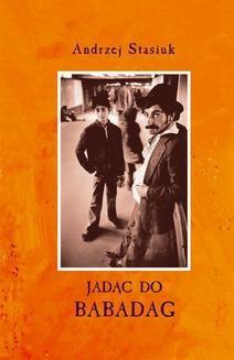 Chomikuj, ebook online Jadąc do Babadag. Andrzej Stasiuk