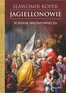 Chomikuj, ebook online Jagiellonowie. Schyłek średniowiecza. Sławomir Koper