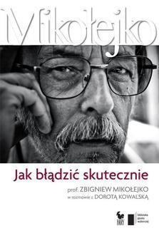 Ebook Jak błądzić skutecznie. Prof. Zbigniew Mikołejko w rozmowie z Dorotą Kowalską pdf