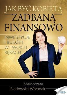 Chomikuj, ebook online Jak być kobietą zadbaną finansowo. Małgorzata Bladowska-Wrzodak