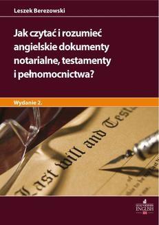 Chomikuj, ebook online Jak czytać i rozumieć angielskie dokumenty notarialne testamenty i pełnomocnictwa? Wydanie 2. Leszek Berezowski