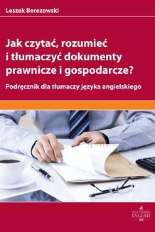 Chomikuj, ebook online Jak czytać rozumieć i tłumaczyć dokumenty prawnicze i gospodarcze?. Leszek Berezowski