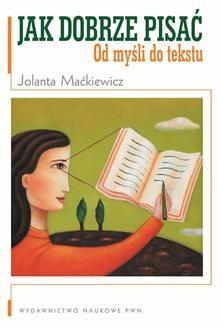 Chomikuj, ebook online Jak dobrze pisać. Od myśli do tekstu. Jolanta Maćkiewicz