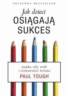 Chomikuj, ebook online Jak dzieci osiągają sukces. Nauka siły woli i ciekawości świata. Paul Tough