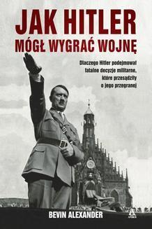 Chomikuj, ebook online Jak Hitler mógł wygrać wojnę. Bevin Alexander
