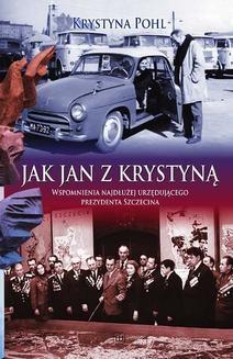 Chomikuj, pobierz ebook online Jak Jan z Krystyną. Wspomnienia najdłużej urzędującego Prezydenta Szczecina. Krystyna Pohl