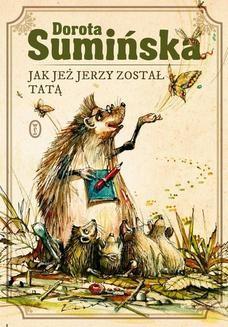 Chomikuj, pobierz ebook online Jak jeż Jerzy został tatą. Dorota Sumińska