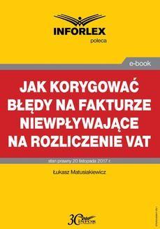 Chomikuj, ebook online Jak korygować błędy na fakturze niewpływające na rozliczenie VAT. Łukasz Matusiakiewicz
