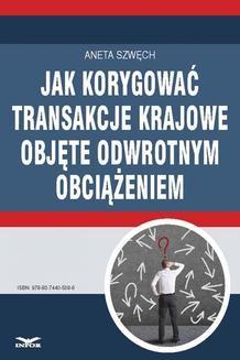 Chomikuj, pobierz ebook online Jak korygować transakcje krajowe objęte odwrotnym obciążeniem. Aneta Szwęch