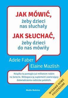 Chomikuj, ebook online Jak mówić, …: Jak mówić, żeby dzieci nas słuchały. Jak słuchać, żeby dzieci do nas mówiły. Adele Faber