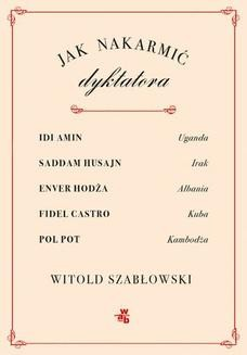 Chomikuj, ebook online Jak nakarmić dyktatora. Witold Szabłowski