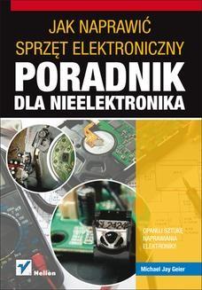 Chomikuj, ebook online Jak naprawić sprzęt elektroniczny. Poradnik dla nieelektronika. Michael Geier