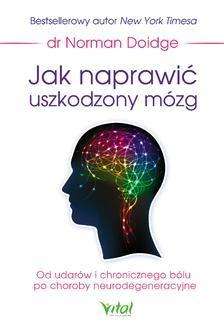 Ebook Jak naprawić uszkodzony mózg. Od udarów i chronicznego bólu po choroby neurodegeneracyjne pdf