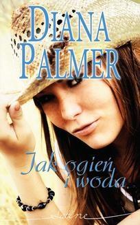 Chomikuj, ebook online Jak ogień i woda. Diana Palmer