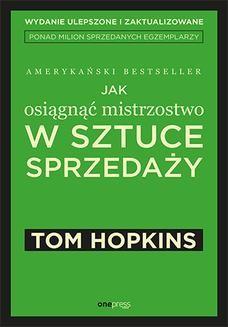 Chomikuj, pobierz ebook online Jak osiągnąć mistrzostwo w sztuce sprzedaży. Tom Hopkins