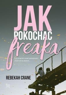 Chomikuj, ebook online Jak pokochać freaka. Rebekah Crane