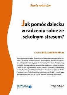 Chomikuj, ebook online Jak pomóc dziecku w radzeniu sobie ze szkolnym stresem?. Beata Zielińska-Rocha
