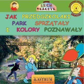 Chomikuj, ebook online Jak przedszkolaki park sprzątały i kolory poznawały. Lech Tkaczyk