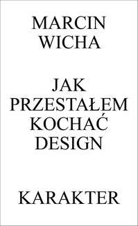 Chomikuj, ebook online Jak przestałem kochać design. Marcin Wicha
