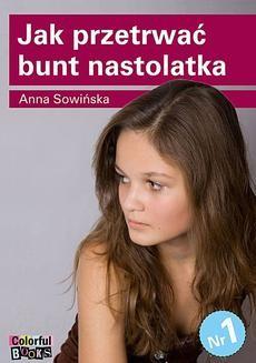 Chomikuj, ebook online Jak przetrwać bunt nastolatka. Anna Sowińska