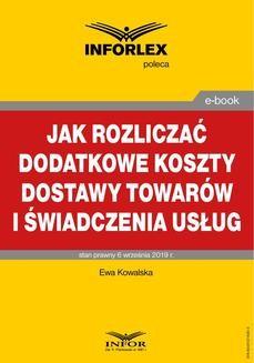 Chomikuj, ebook online Jak rozliczać dodatkowe koszty dostawy towarów i świadczenia usług. Ewa Kowalska