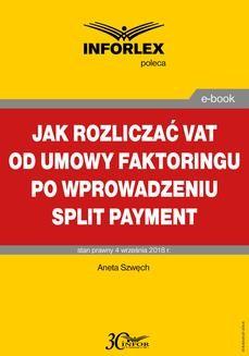 Chomikuj, pobierz ebook online Jak rozliczać VAT od umowy faktoringu po wprowadzeniu split payment. Aneta Szwęch