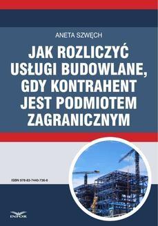 Chomikuj, pobierz ebook online Jak rozliczyć usługi budowlane, gdy kontrahent jest podmiotem zagranicznym. Aneta Szwęch