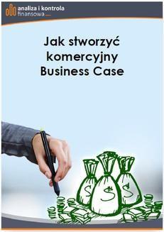 Ebook Jak stworzyć komercyjny Business Case pdf
