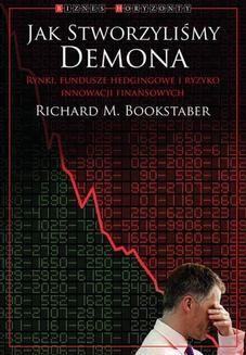 Chomikuj, ebook online Jak stworzyliśmy demona. Richard M. Bookstaber