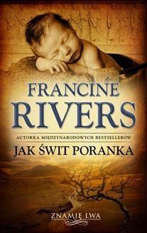 Chomikuj, pobierz ebook online Jak świt poranka. Francine Rivers