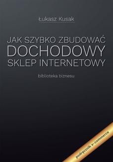 Chomikuj, ebook online Jak szybko zbudować dochodowy sklep internetowy. Łukasz Kusak