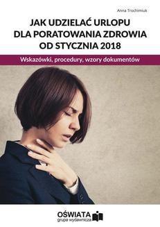 Chomikuj, ebook online Jak udzielać urlopu dla poratowania zdrowia od stycznia 2018. Wskazówki, procedury, wzory dokumentów. Anna Trochimiuk