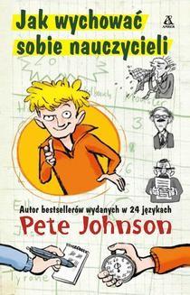 Chomikuj, ebook online Jak wychować sobie nauczycieli. Pete Johnson