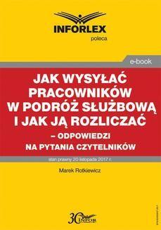 Chomikuj, ebook online Jak wysyłać pracowników w podróż służbową i jak ją rozliczać – odpowiedzi na pytania Czytelników. Marek Rotkiewicz