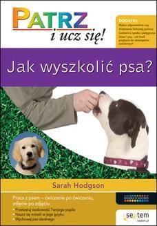 Chomikuj, pobierz ebook online Jak wyszkolić psa? Patrz i ucz się!. Sarah Hodgson