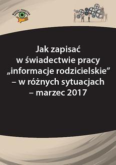 """Chomikuj, pobierz ebook online Jak zapisać w świadectwie pracy """"informacje rodzicielskie"""" – w różnych sytuacjach – marzec 2017. Monika Frączek"""