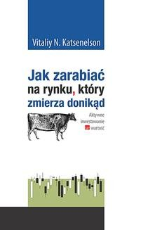 Chomikuj, ebook online Jak zarabiać na rynku, który zmierza donikąd. Vitaliy N. Katsenelson